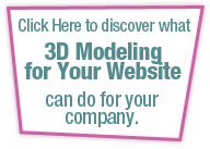 Click Here to Discover What 3D Modeling for Your Website Can Do For Your Company.